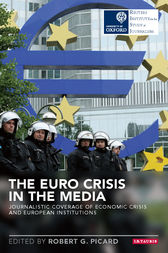 The Euro Crisis in the Media by Robert G. Picard