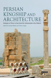 Persian Kingship and Architecture by Sussan Babaie