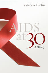 AIDS at 30 by Victoria A. Harden