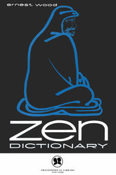 Zen Dictionary by Ernest Wood