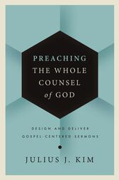 Preaching the Whole Counsel of God by Julius Kim