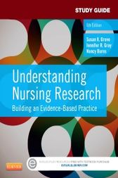 Study Guide for Understanding Nursing Research - E-Book by Susan K. Grove