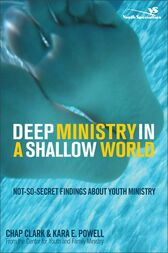 Deep Ministry in a Shallow World by Chap Clark