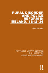 Rural Disorder and Police Reform in Ireland, 1812-36 by Galen Broeker