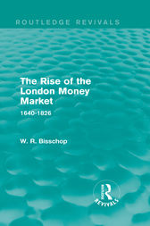 The Rise of the London Money Market by W. R. Bisscop