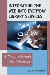 Integrating the Web into Everyday Library Services by Elizabeth R. Leggett