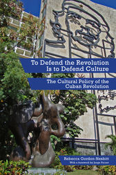 To Defend the Revolution Is to Defend Culture by Jorge Fornet