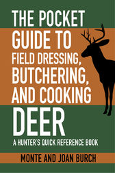The Pocket Guide to Field Dressing, Butchering, and Cooking Deer by Monte Burch