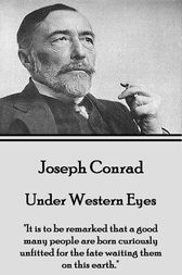 """Under Western Eyes: """"It is to be remarked that a good many people are born curiously unfitted for the fate waiting them on this earth."""""""