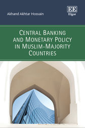 Central Banking and Monetary Policy in Muslim-Majority Countries by Akhand Akhtar Hossain
