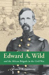Edward A. Wild and the African Brigade in the Civil War by Frances H. Casstevens