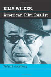Billy Wilder, American Film Realist by Richard Armstrong