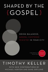 Shaped by the Gospel by Timothy Keller