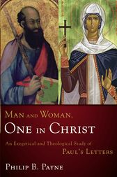 Man and Woman, One in Christ by Philip Barton Payne