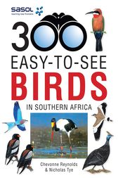 Sasol 300 easy-to-see Birds in Southern Africa by Chevonne Reynolds