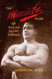 The Maciste Films of Italian Silent Cinema by Jacqueline Reich