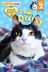 ASPCA Kids: Rescue Readers: I Am Daisy by Lori C. Froeb