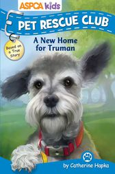 ASPCA kids: Pet Rescue Club: A New Home for Truman by Catherine Hapka