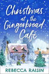 Christmas At The Gingerbread Café (The Gingerbread Café, Book 1) by Rebecca Raisin
