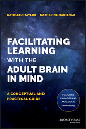 Facilitating Learning with the Adult Brain in Mind by Kathleen Taylor