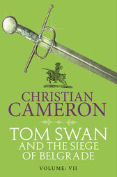Tom Swan and the Siege of Belgrade: Part Seven by Christian Cameron