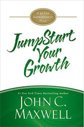 JumpStart Your Growth by John C. Maxwell
