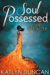Soul Possessed (The Life After Trilogy, Book 2) by Katlyn Duncan
