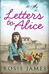 Letters To Alice by Rosie James