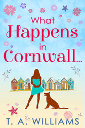 What Happens In Cornwall... by T A Williams
