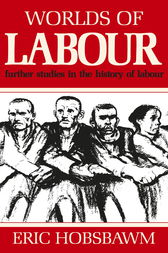Worlds of Labour by Eric Hobsbawm