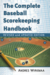 The Complete Baseball Scorekeeping Handbook, Revised and Updated by Andres Wirkmaa