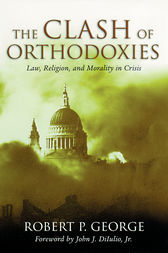 The Clash of Orthodoxies by Robert P. George