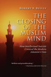 The Closing of the Muslim Mind by Robert R. Reilly