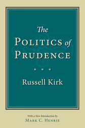 The Politics of Prudence by Russell Kirk
