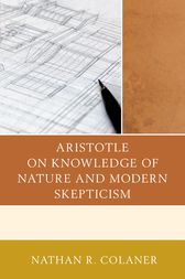 Aristotle on Knowledge of Nature and Modern Skepticism by Nathan R. Colaner