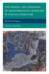 The Making and Unmaking of Mediterranean Landscape in Italian Literature by Tullio Pagano