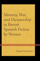 Memory, War, and Dictatorship in Recent Spanish Fiction by Women by Sarah Leggott