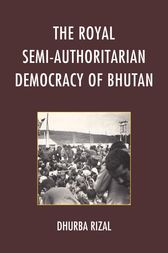 The Royal Semi-Authoritarian Democracy of Bhutan by Dhurba Rizal