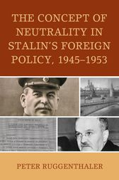 The Concept of Neutrality in Stalin's Foreign Policy, 1945–1953 by Peter Ruggenthaler