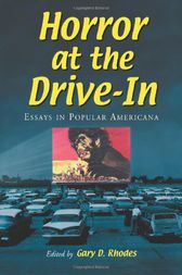Horror at the Drive-In by Gary D. Rhodes