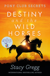Destiny and the Wild Horses (Pony Club Secrets, Book 3) by Stacy Gregg