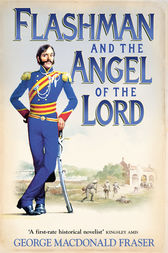 Flashman and the Angel of the Lord (The Flashman Papers, Book 9) by George MacDonald Fraser