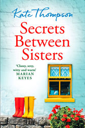 Secrets Between Sisters: The perfect heart-warming holiday read of 2018 by Kate Thompson