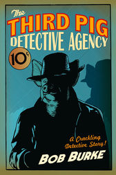 The Third Pig Detective Agency (Third Pig Detective Agency, Book 1) by Bob Burke