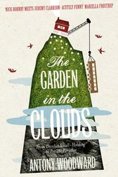 The Garden in the Clouds: From Derelict Smallholding to Mountain Paradise by Antony Woodward