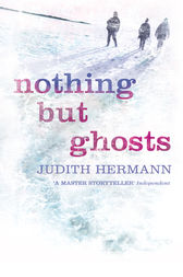 Nothing but Ghosts by Judith Hermann