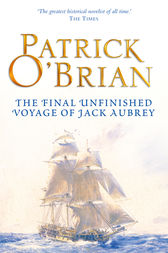 The Final, Unfinished Voyage of Jack Aubrey (Aubrey/Maturin Series, Book 21) by Patrick O'Brian