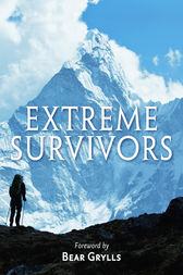 Extreme Survivors: 60 of the World's Most Extreme Survival Stories by Collins Maps
