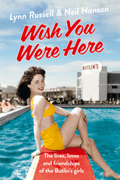 Wish You Were Here!: The Lives, Loves and Friendships of the Butlin's Girls by Lynn Russell