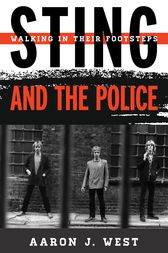 Sting and The Police by Aaron J. West